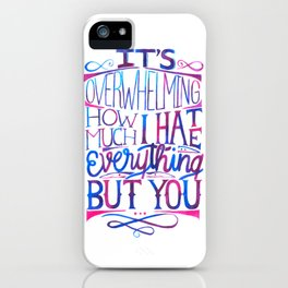 I hate everything but you lettering iPhone Case