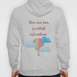 You are our greatest adventure Hoody
