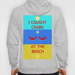 I Caught Crabs At The Beach Hoody