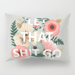 LET THAT SHIT GO - Sweary Floral Pillow Sham