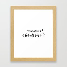 GOOD MORNING HANDSOME, Boyfriend Gift,Bedroom Decor,Gift For Her,Love Quote,Love Art,Couples Gift,En Framed Art Print
