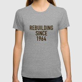 Rebuilding Since 1964 T-shirt