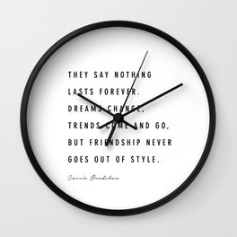 They Say Nothing Lasts Forever. - Carrie Bradshaw Wall Clock