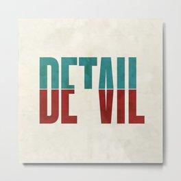 Devil in the detail. Metal Print