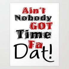 Ain't Nobody Got Time Fa Dat! Art Print
