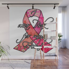 I wear pink for my Friend Retro Breast Cancer Awareness Ribbon Wall Mural
