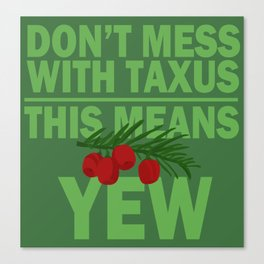 Don't mess with Taxus Canvas Print