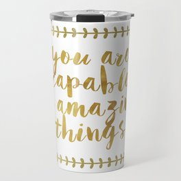 You Are Capable Of Amazing Things Travel Mug