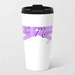 No Mercy Travel Mug
