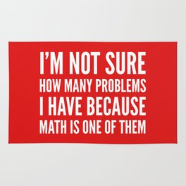 I'M NOT SURE HOW MANY PROBLEMS I HAVE BECAUSE MATH IS ONE OF THEM (Red) Rug
