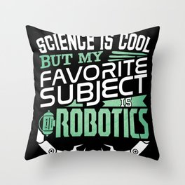 Robot Science Gifts and Apparel   My Favorite Subject is Robotics Throw Pillow