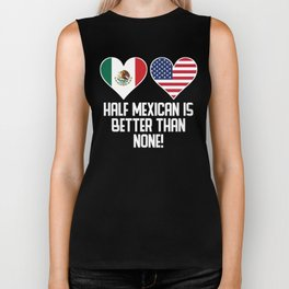 Half Mexican Is Better Than None Biker Tank