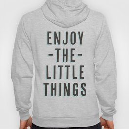 Enjoy The Little Things Hoody