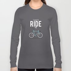 I Want To Ride My Bicycle Long Sleeve T-shirt