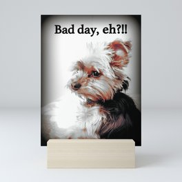 Sad Yorkie | Yorkies | Bad Day, Eh?! | Nadia Bonello Mini Art Print