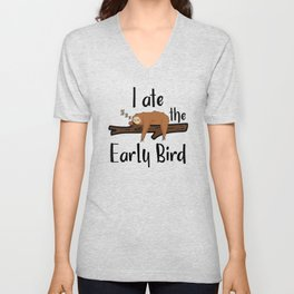 I Ate The Early Bird Sleeping Sloth Chill Out Morning Grouch Slugabed Unisex V-Neck