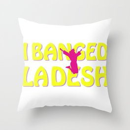 I BANGED LADESH Throw Pillow