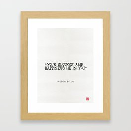 Your success and happiness lie in you. Framed Art Print