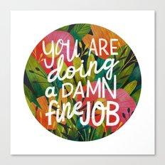 You Are Doing a Damn Fine Job Canvas Print