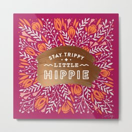 Stay Trippy Little Hippie – Fuchsia Palette Metal Print