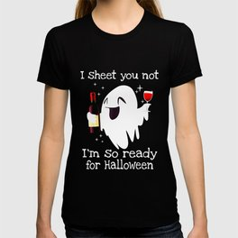 I Sheet You Not Im So Ready For Halloween Boo T-shirt