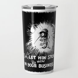 Don't Let Him Stick His Nose In Your Business Travel Mug