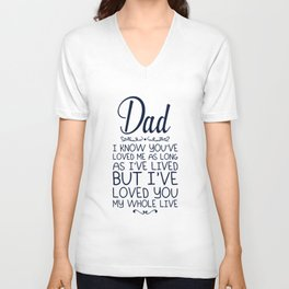I know you are loved me as long as Ive lived but Ive loved you my whole live dad t-shirts Unisex V-Neck