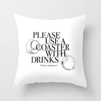 coasters Throw Pillows featuring Please Use A Coaster by Phil Perkins
