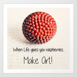 Humour   Motivation   Text   Raspberries   Nadia Bonello Art Print