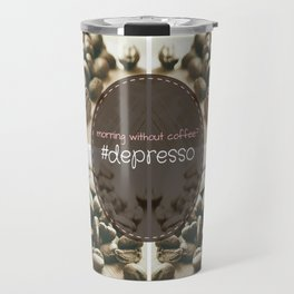 Morning Without Coffee? #Depresso Travel Mug