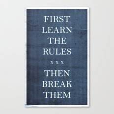 First Learn the Rules Then Break Them Canvas Print