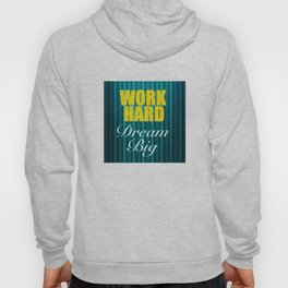 Work Hard Dream Big Quote Hoody