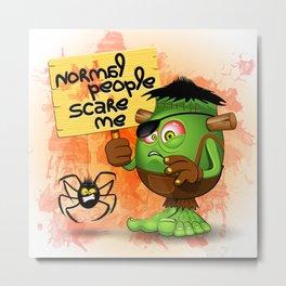 'Normal People Scare Me' Humorous Frankenstein Character Metal Print