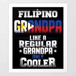 Filipino Grandpa Like A Regular Grandpa Only Cooler Art Print