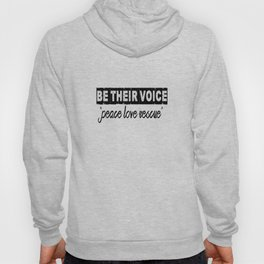 """BE THEIR VOICE """"peace love rescue"""" Hoody"""
