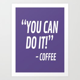 You Can Do It - Coffee (Ultra Violet) Art Print