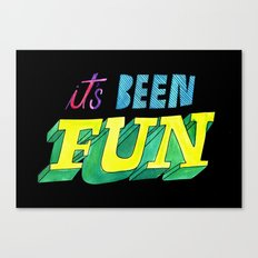 It's Been Fun Canvas Print