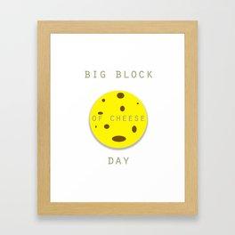 Big Block of Cheese Day  Framed Art Print