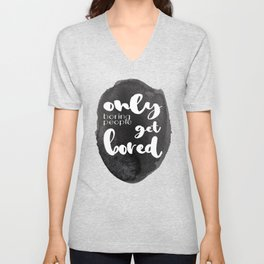 Only Boring People Get Bored - Watercolor and Typography - Black & White Saying Unisex V-Neck