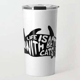 Life is better with cats Travel Mug