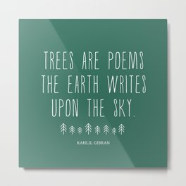Trees are Poems, Kahlil Gibran (Fir Green) Metal Print