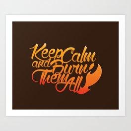 Keep Calm and burn them all Art Print