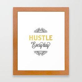 Hustle Everyday  Framed Art Print