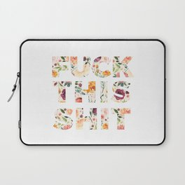 Flowery Language: Fuck This Shit Laptop Sleeve