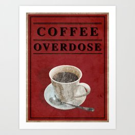 Coffee Overdose Art Print