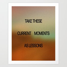 current moments as lessons Art Print