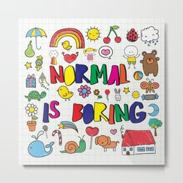 Normal is Boring Metal Print