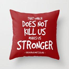 Makes us Stronger Quote - Nietzsche Throw Pillow