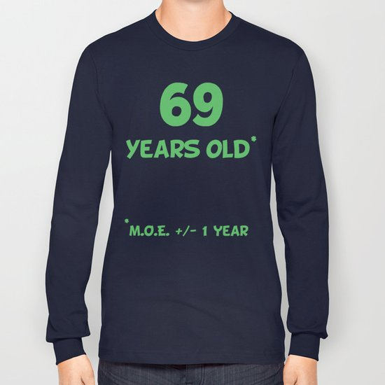 9947734f 69 Years Old Plus Or Minus 1 Year Funny 70th Birthday Long Sleeve T-shirt by  awesomeart | Society6