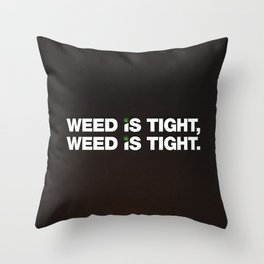 Weed is Tight Throw Pillow